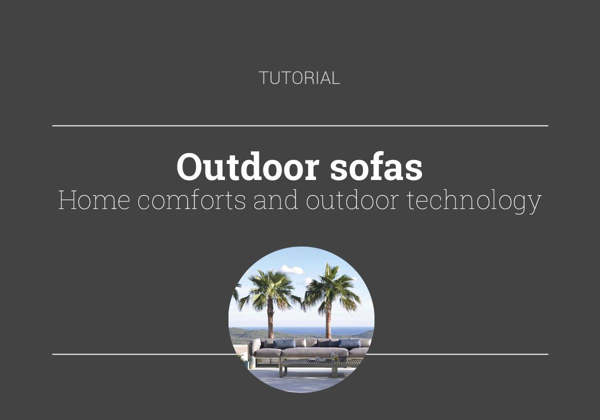 Outdoor sofas: home comforts and outdoor technology